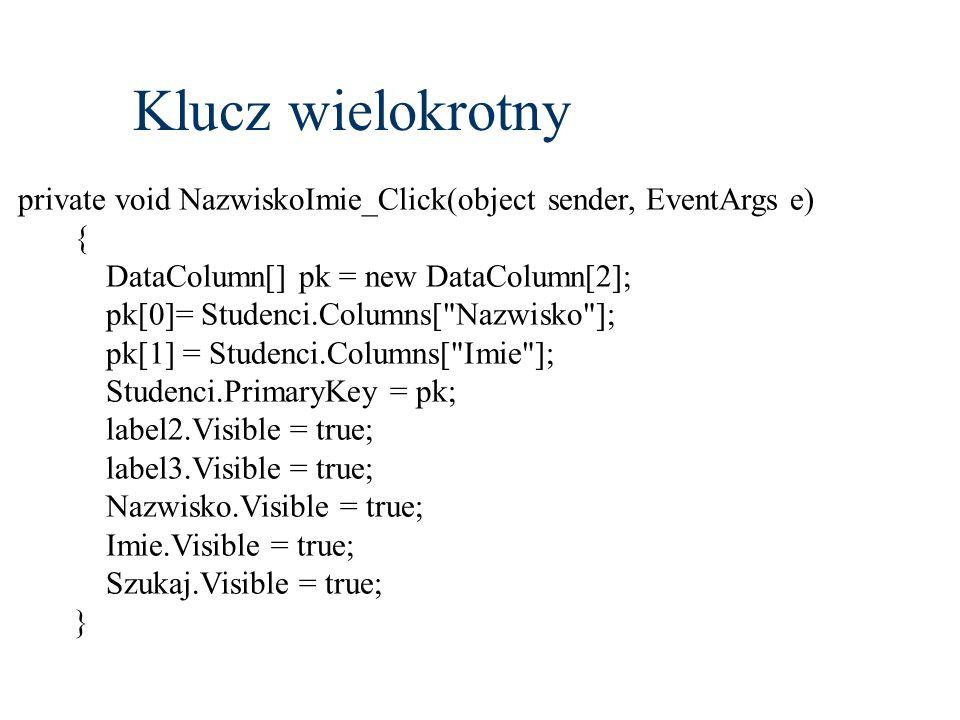 Klucz wielokrotny private void NazwiskoImie_Click(object sender, EventArgs e) { DataColumn[] pk = new DataColumn[2];